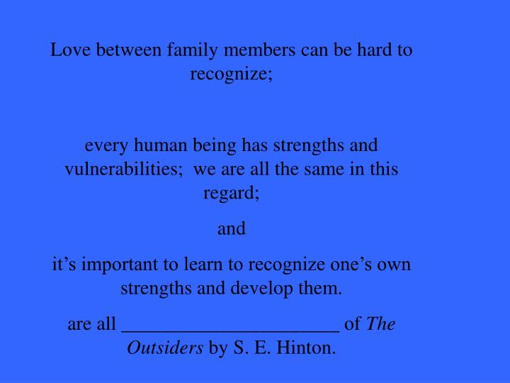 Love between family members can be hard to recognize;