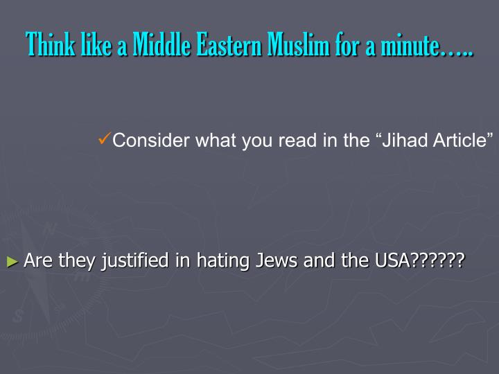 Think like a Middle Eastern Muslim for a minute…..