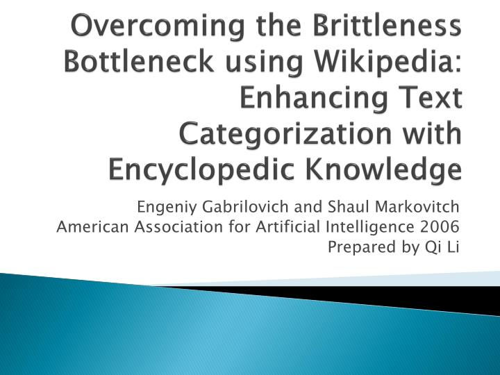 Overcoming the Brittleness Bottleneck using Wikipedia: Enhancing Text Categorization with Encycloped...