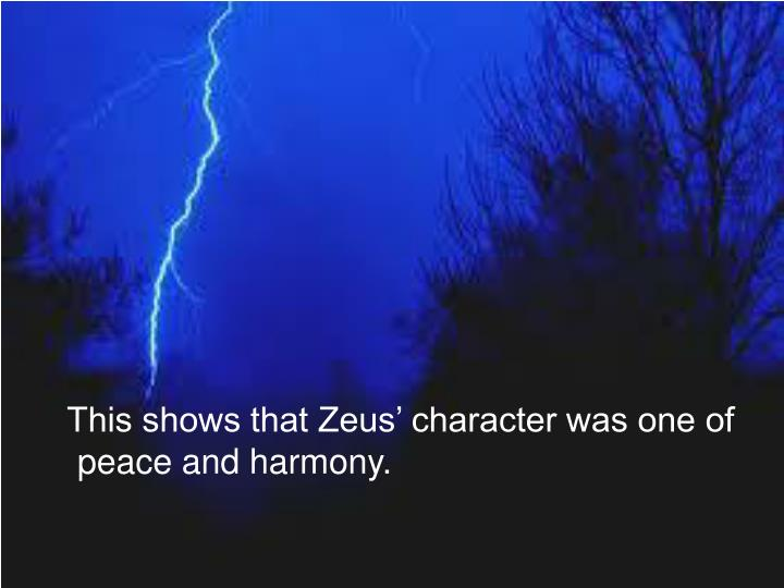 This shows that Zeus' character was one of peace and harmony.