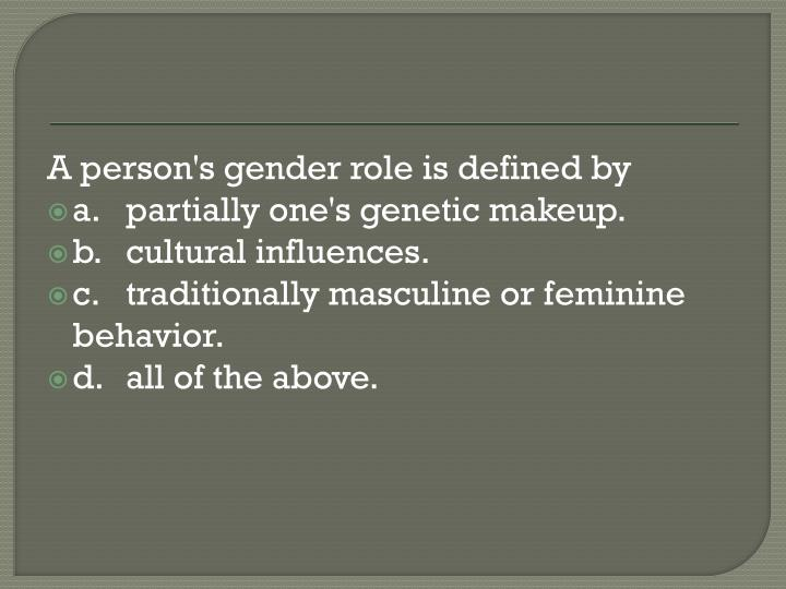 A person's gender role is defined by