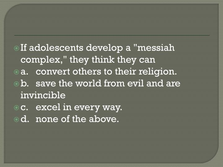 """If adolescents develop a """"messiah complex,"""" they think they can"""