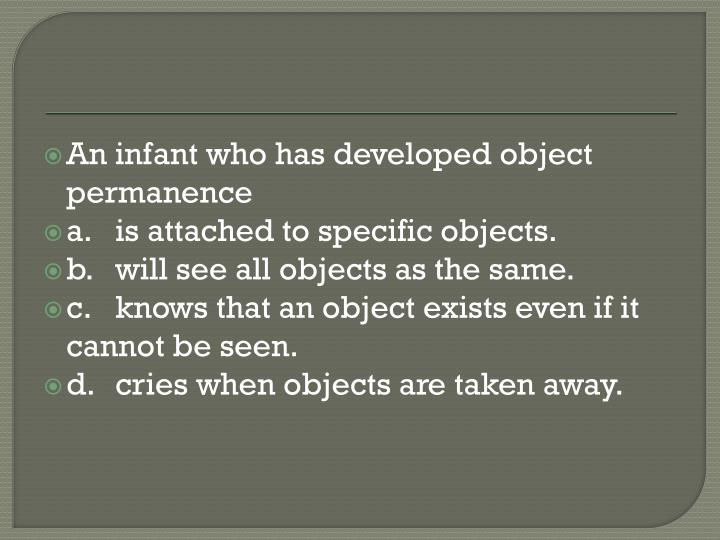 An infant who has developed object permanence