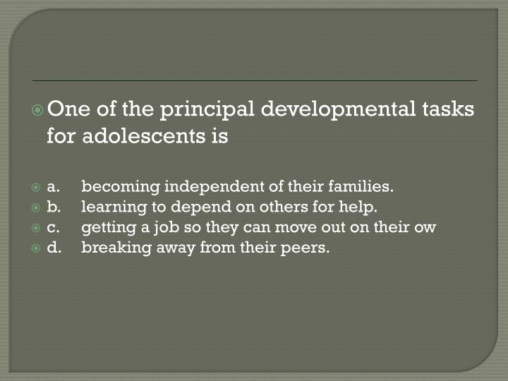 One of the principal developmental tasks for adolescents is