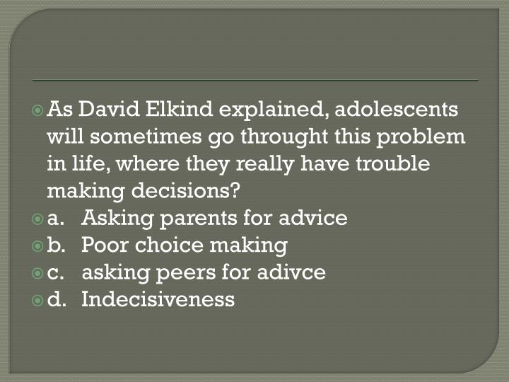 As David Elkind explained, adolescents will sometimes go throught this problem in life, where they really have trouble making decisions?
