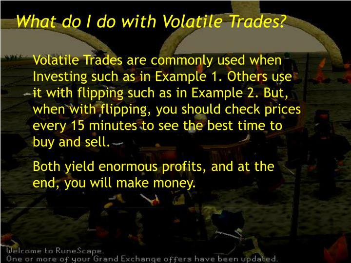 What do I do with Volatile Trades?