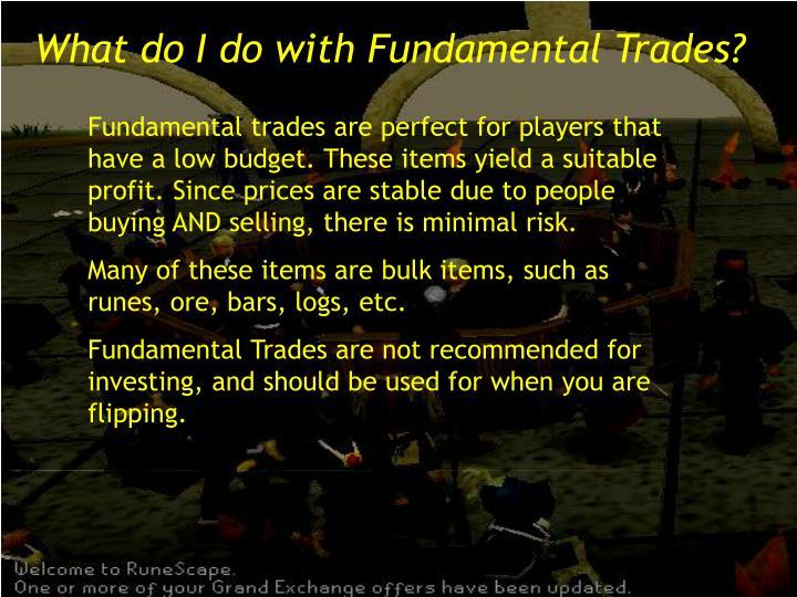 What do I do with Fundamental Trades?