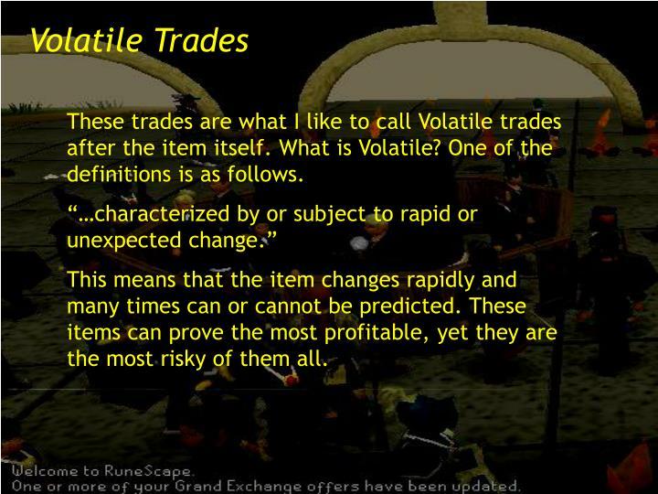 Volatile Trades