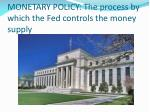 monetary policy the process by which the fed controls the money supply