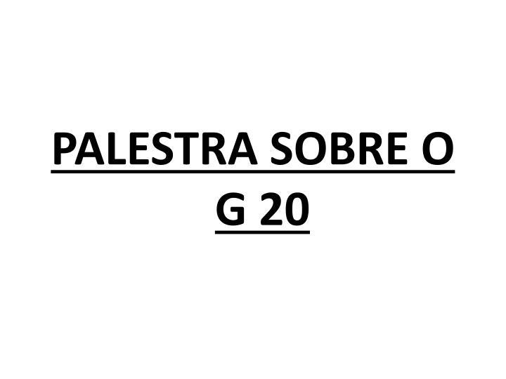 PALESTRA SOBRE O G 20