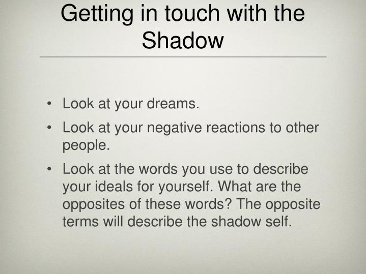 Getting in touch with the Shadow