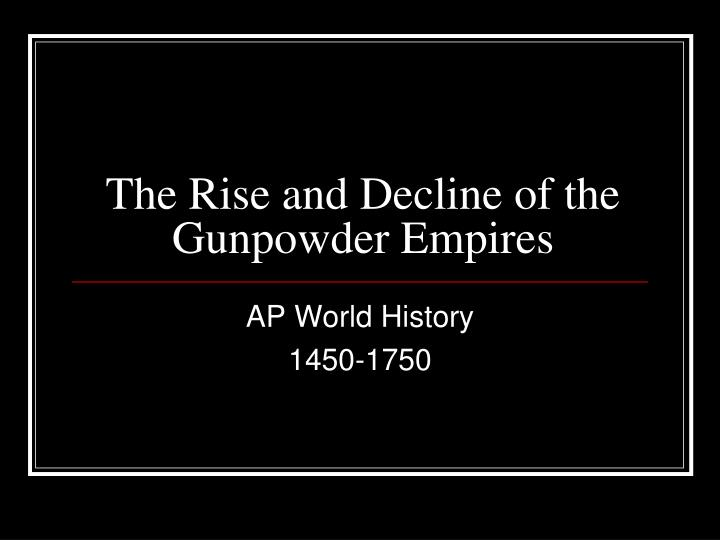 the rise and decline of the gunpowder empires n.