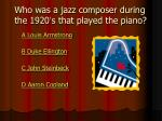 who was a jazz composer during the 1920 s that played the piano