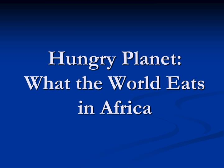 Hungry planet what the world eats in africa