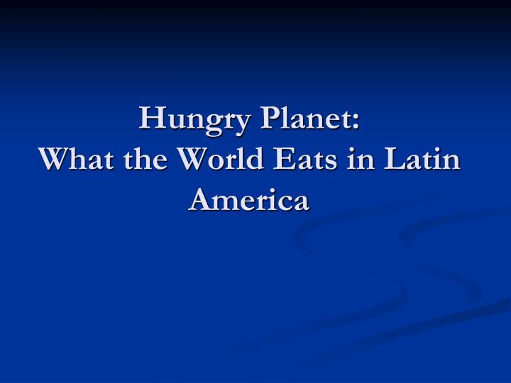 Hungry Planet: