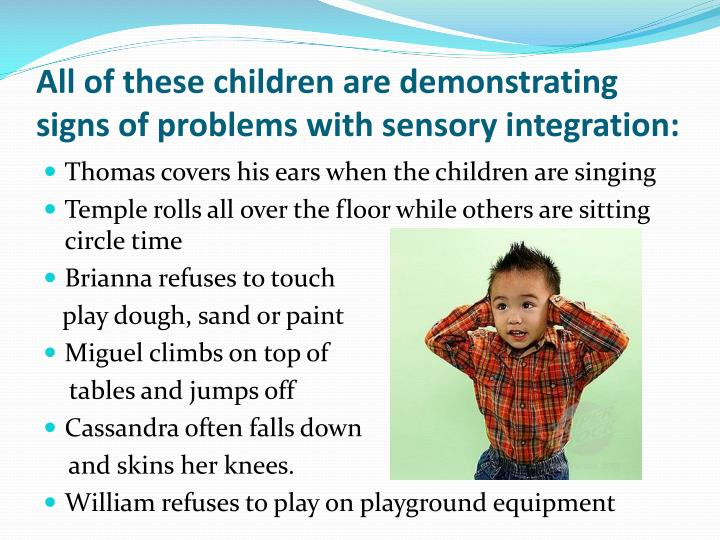 All of these children are demonstrating signs of problems with sensory integration