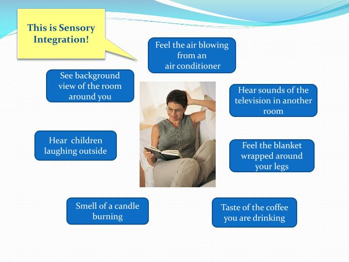 This is Sensory Integration!