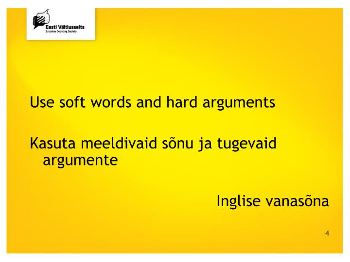 Use soft words and hard arguments