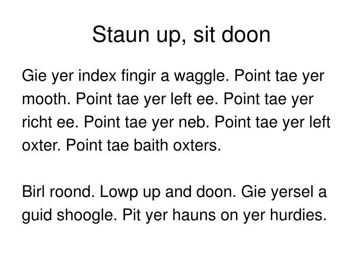 Staun up sit doon1