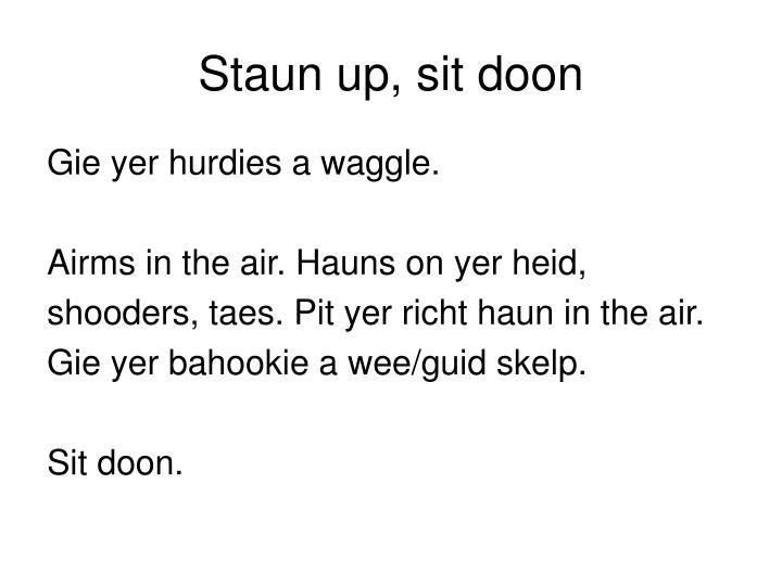 Staun up sit doon2