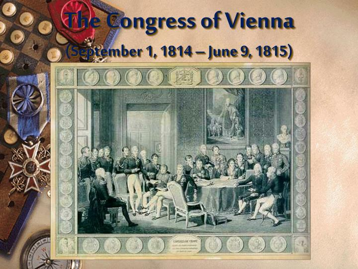 essay about congress of vienna The vienna congress was convened with attractive declarations high morals and principles it was declared that the diplomats at congress would make sincere attempts for the reconstruction.