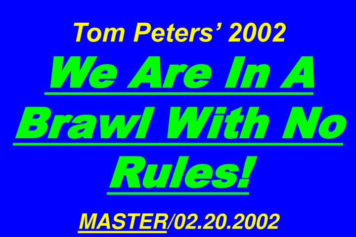 tom peters 2002 we are in a brawl with no rules master 02 20 2002 n.
