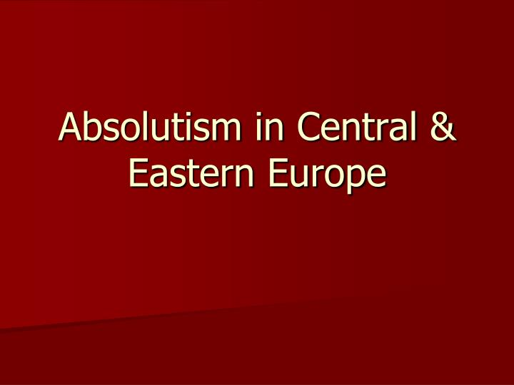 an analysis of the absolutism in the political systems of europe during the seventeenth and eighteen Enlightened absolutism during the enlightenment, the educated public came to regard political change as both possible and desirable there was no unified position, however, as enlightenment thinkers often disagreed vociferously with each other on the best form of government.