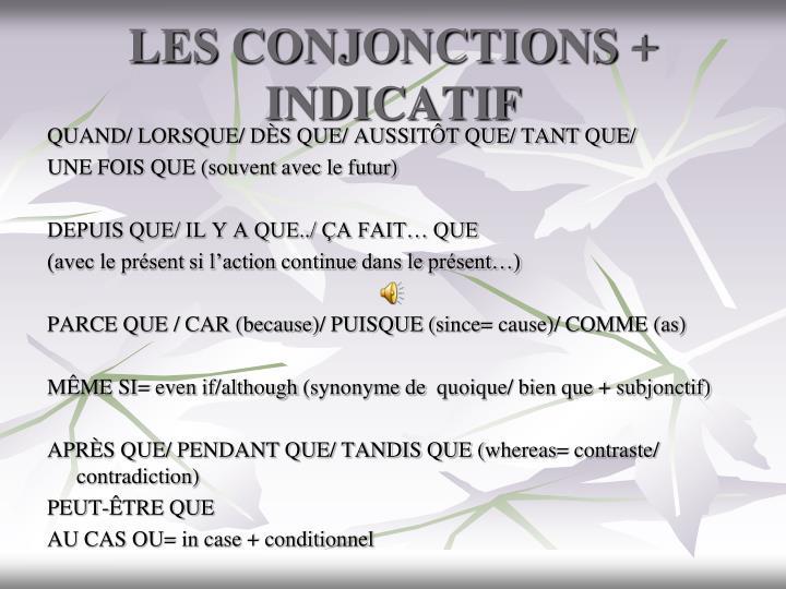 LES CONJONCTIONS + INDICATIF