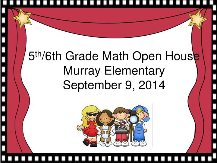 5 th 6th grade math open house murray elementary september 9 2014 n.