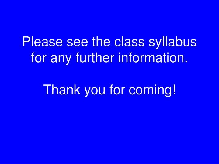 Please see the class syllabus for any further information.