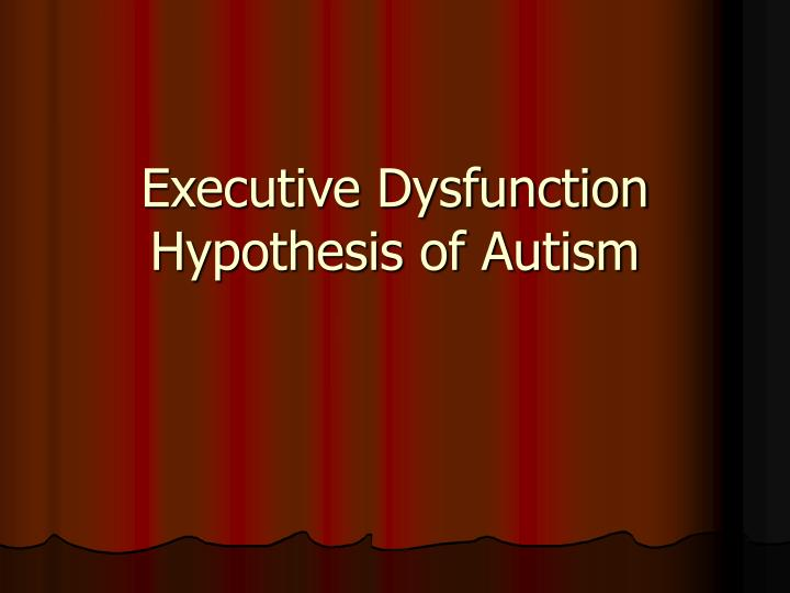 executive dysfunction hypothesis of autism n.
