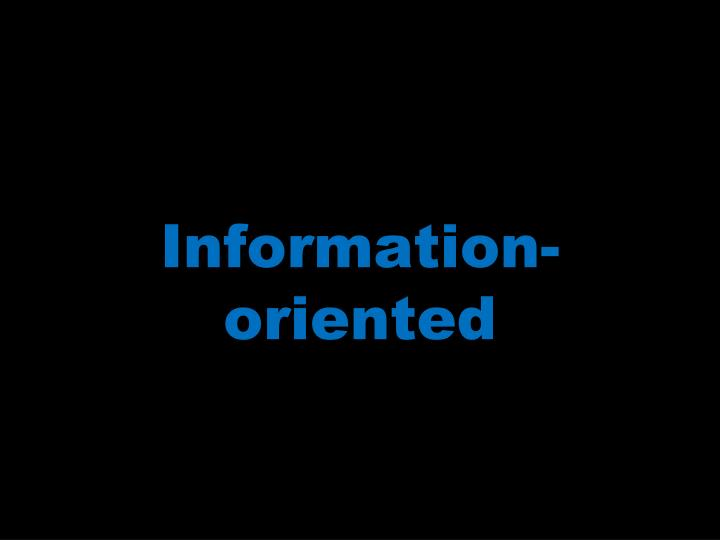 Information-oriented