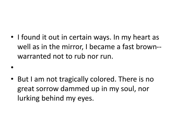 I found it out in certain ways. In my heart as well as in the mirror, I became a fast brown--warranted not to rub nor run.