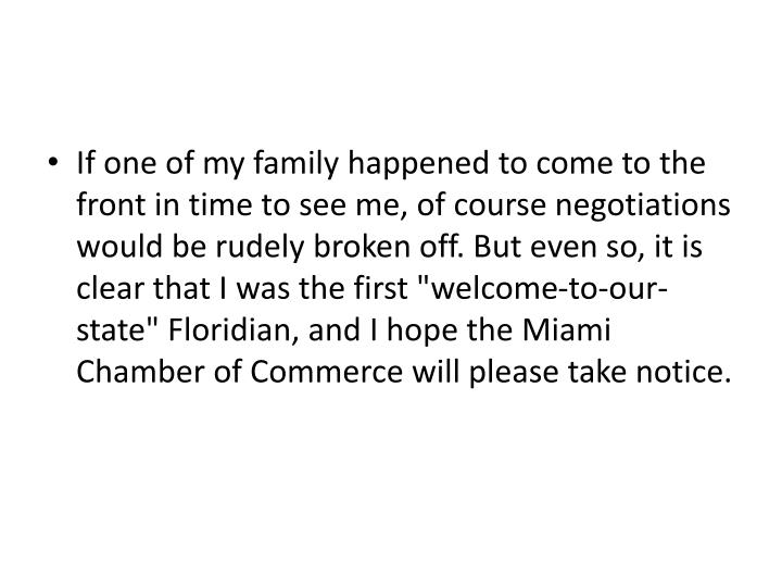"If one of my family happened to come to the front in time to see me, of course negotiations would be rudely broken off. But even so, it is clear that I was the first ""welcome-to-our-state"" Floridian, and I hope the Miami Chamber of Commerce will please take notice."