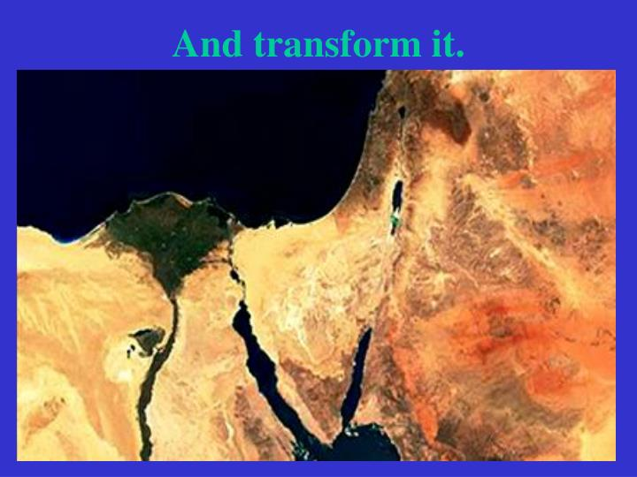 And transform it.