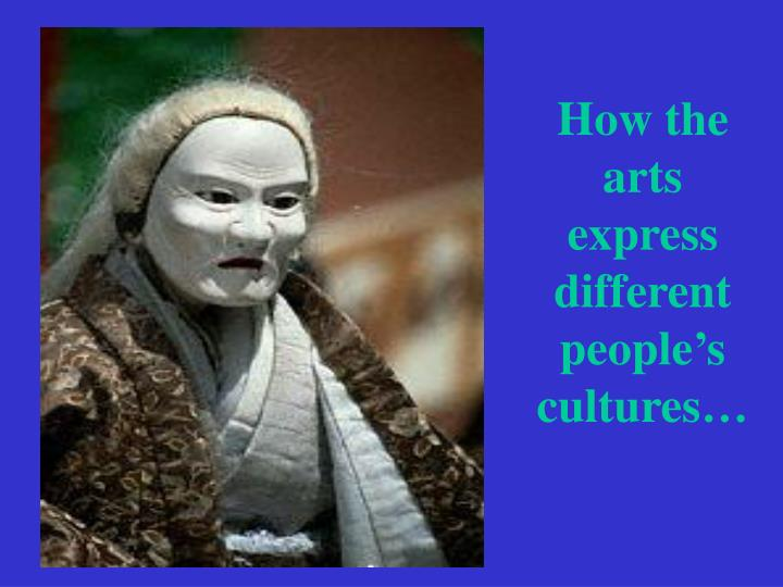 How the   arts    express different people's cultures…
