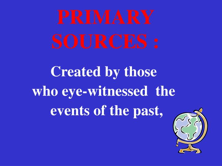 PRIMARY SOURCES :