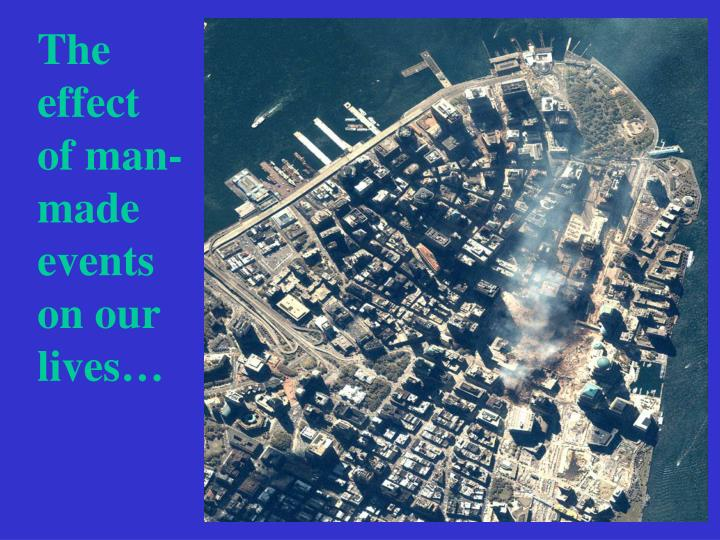 The effect of man-made events          on our