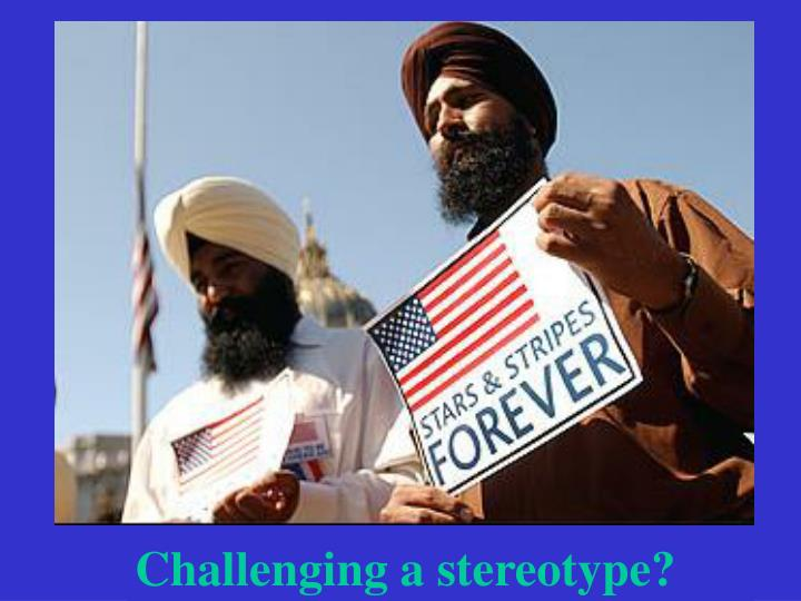 Challenging a stereotype?