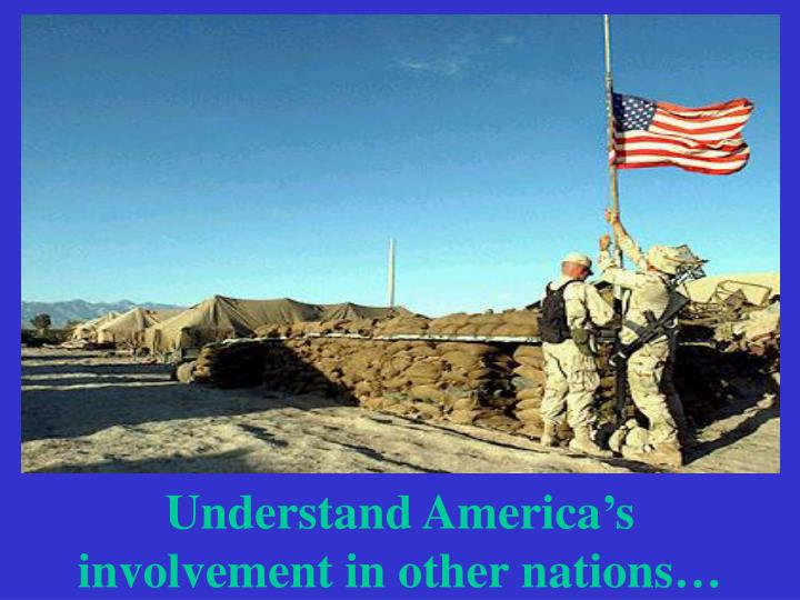 Understand America's involvement in other nations…
