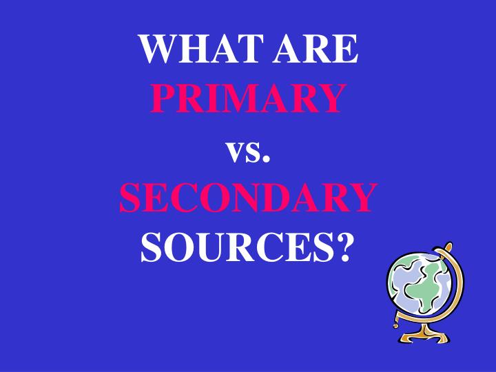 What are primary vs secondary sources