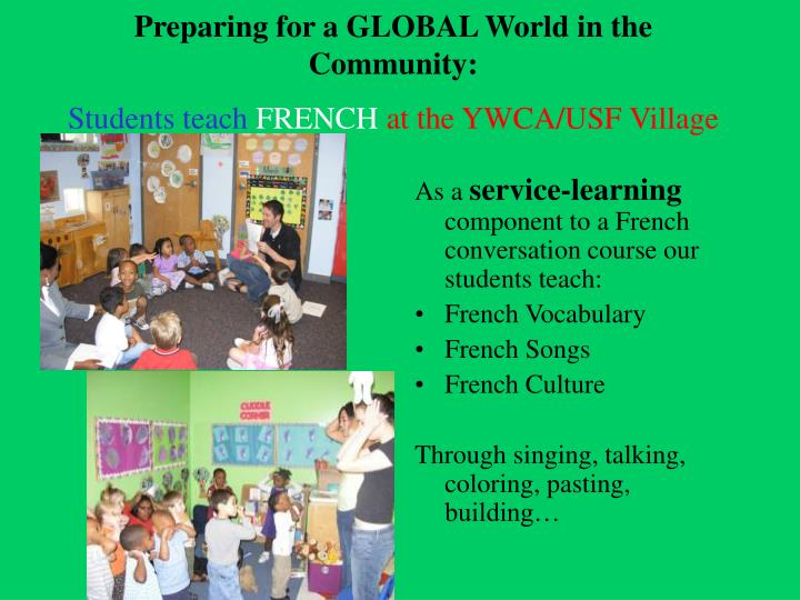 PPT - Preparing for a GLOBAL World in the Community: Students teach