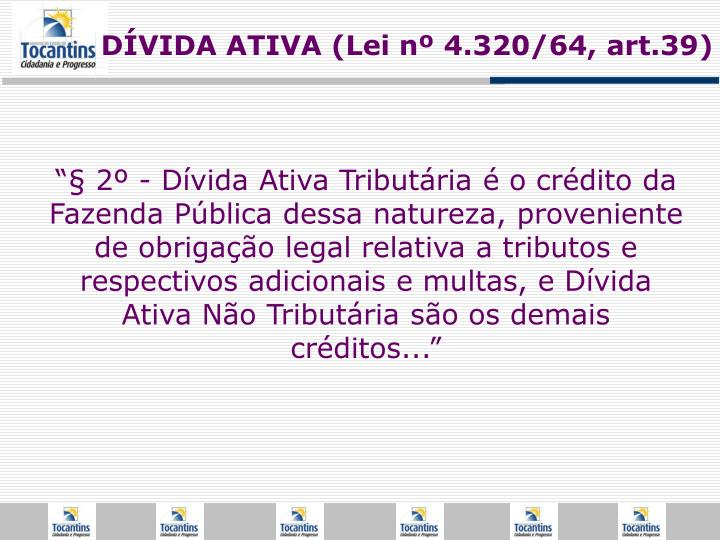 DÍVIDA ATIVA (Lei nº 4.320/64, art.39)