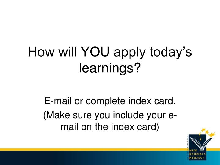 How will YOU apply today's learnings?
