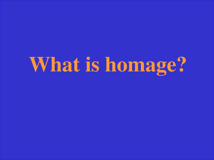 What is homage?