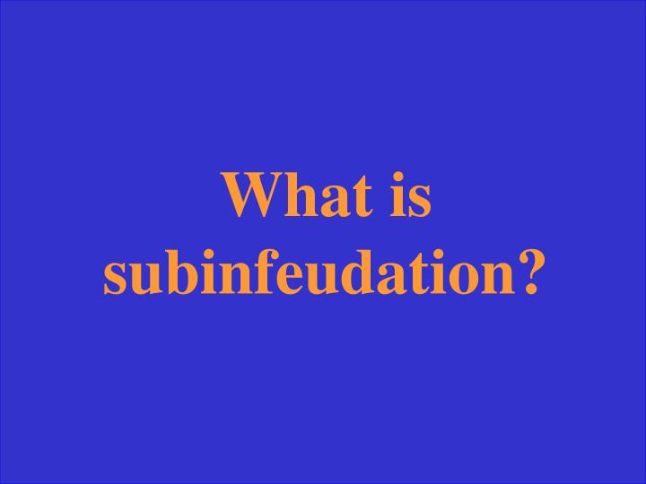 What is subinfeudation?
