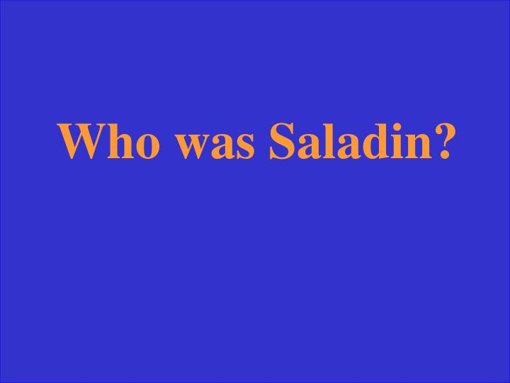 Who was Saladin?