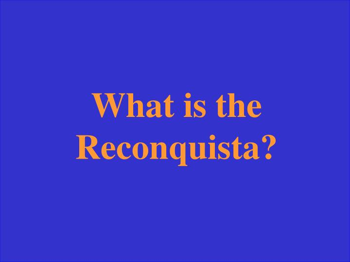 What is the Reconquista?