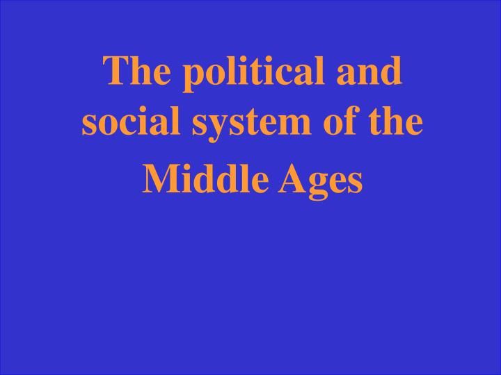 The political and social system of the Middle Ages