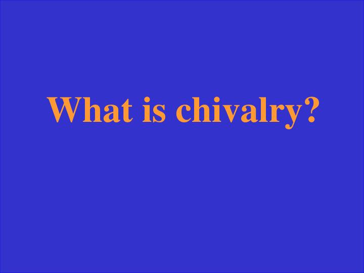 What is chivalry?